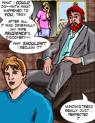 Lyons2: What I could do--with what happened to you, Troy. After all, it was originally my wife Prudence's discovery--why shouldn't I recalim it? Mindmistress really just...perfected it.