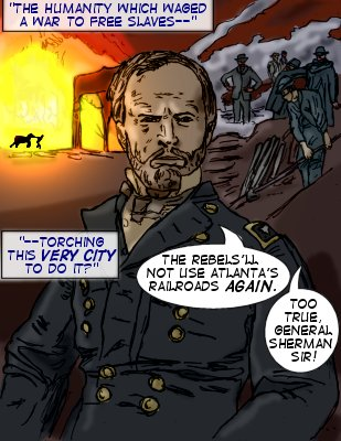 Upgrade (Caption): The humanity which waged a war to free slaves--torching this very city to do it? General Sherman: The rebels'll not use Atlanta's railroads again. Soldier: Too true, General Sherman sir!