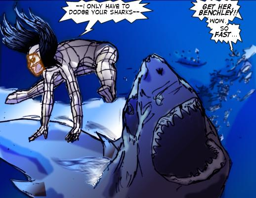 Mindmistress: -- I only have to dodge your sharks-- Sharktooth: Get her, benchley!! Wow. So fast...