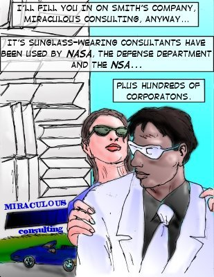 Minton (Caption): I'll fill you in on Smith's company, Miraculous Consulting, anyway...it's sunglass-wearing consultants have been used by NASA, the defense department and the NSA...plus hundreds of corporations.