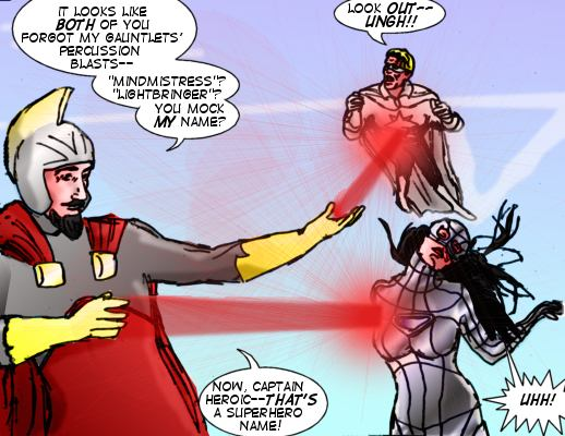 Mr. Threat: It looks like both of  you forgot my gauntlets' percussion blasts---'Mindmistress'?  'Lightbringer'? You mock my name? Lightbringer: Look out--ungh!! Mr. Threat: Now, Captain Heroic---that's a superhero name! Mindmistress: Uhh!!